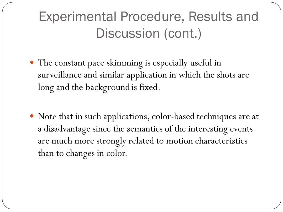 Experimental Procedure, Results and Discussion (cont.) The constant pace skimming is especially useful in surveillance and similar application in which the shots are long and the background is fixed.