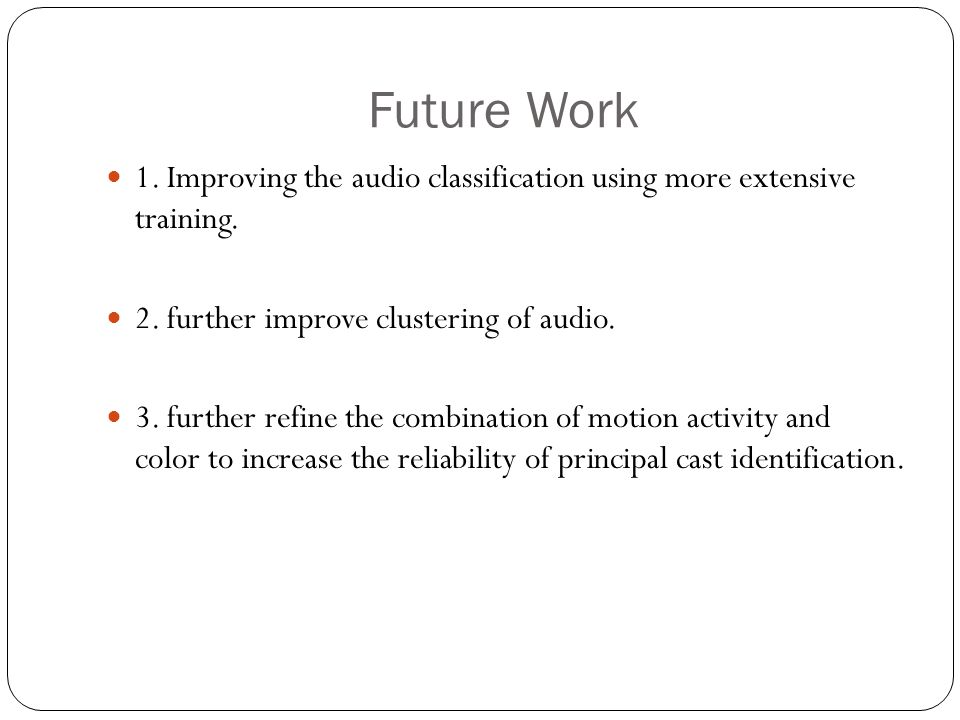Future Work 1. Improving the audio classification using more extensive training.