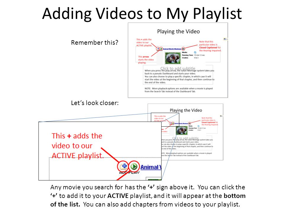 Adding Videos to My Playlist Remember this? Let's look closer: Any movie you search for has the '+' sign above it. You can click the '+' to add it to