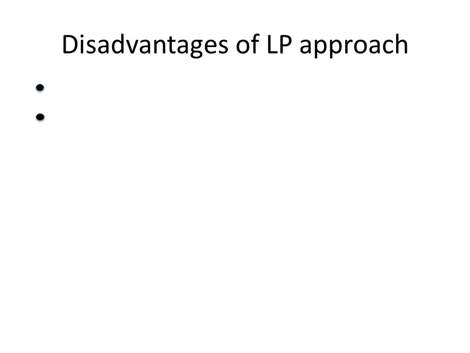 Disadvantages of LP approach