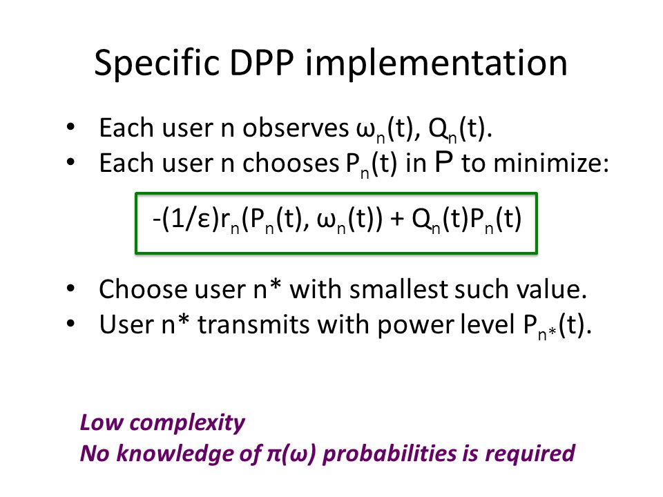 Specific DPP implementation Each user n observes ω n (t), Q n (t).