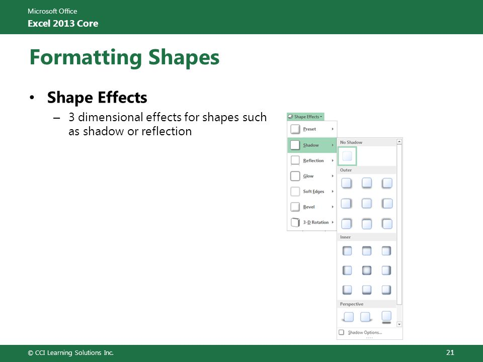 Microsoft Office Excel 2013 Core Formatting Shapes Shape Effects – 3 dimensional effects for shapes such as shadow or reflection © CCI Learning Soluti