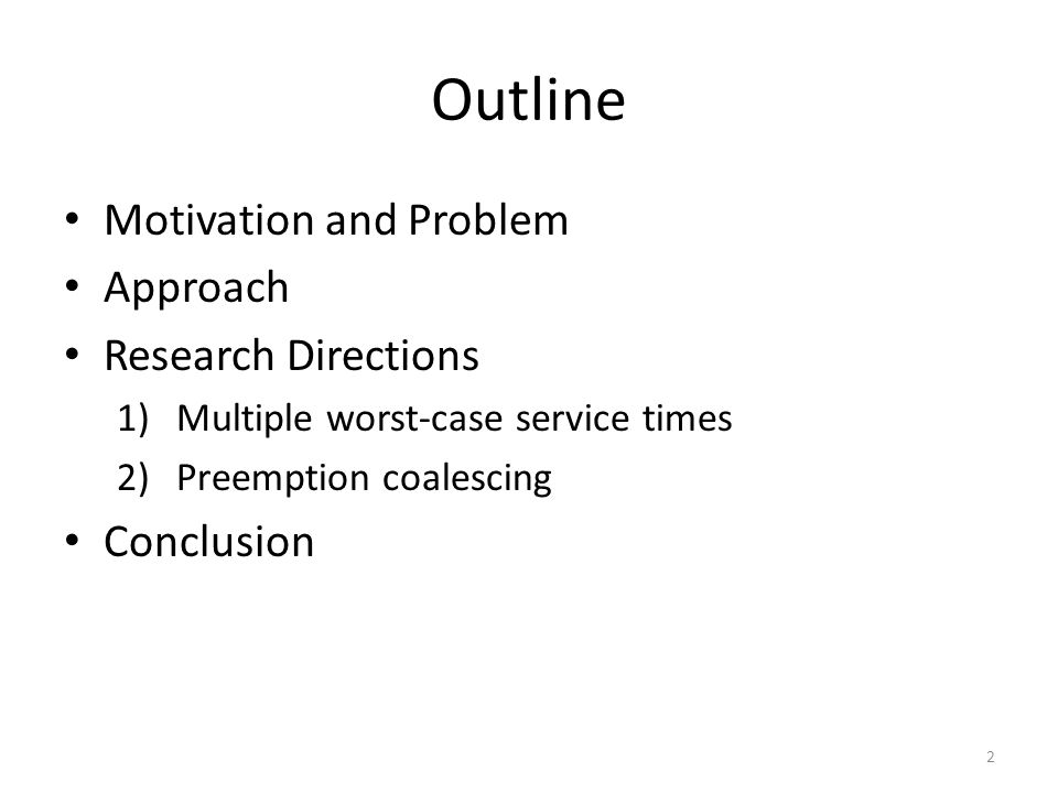 Outline Motivation and Problem Approach Research Directions 1)Multiple worst-case service times 2)Preemption coalescing Conclusion 2