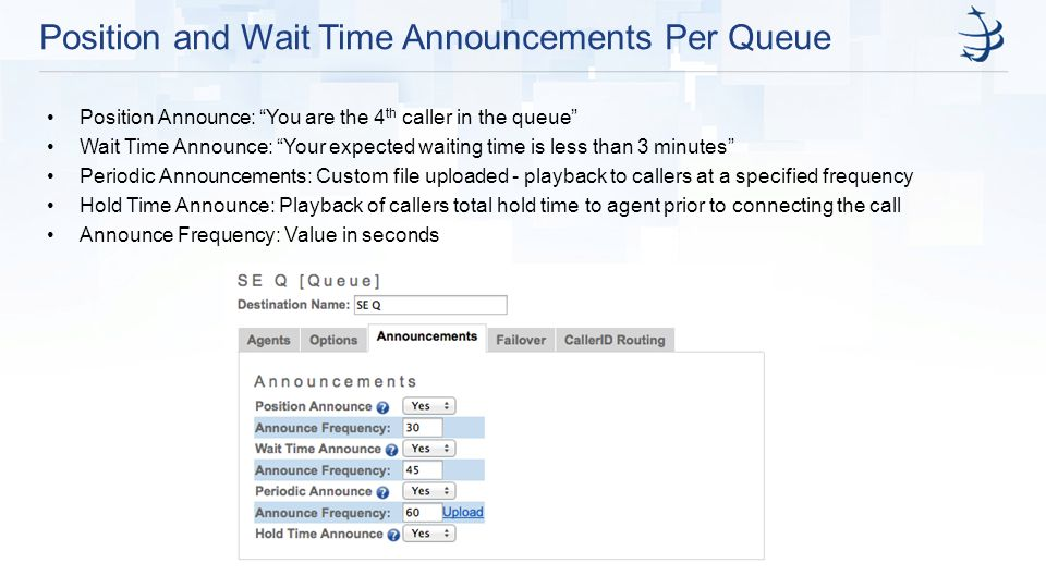 "Position and Wait Time Announcements Per Queue Position Announce: ""You are the 4 th caller in the queue"" Wait Time Announce: ""Your expected waiting ti"