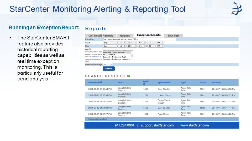 StarCenter Monitoring Alerting & Reporting Tool Running an Exception Report: The StarCenter SMART feature also provides historical reporting capabilities as well as real time exception monitoring.