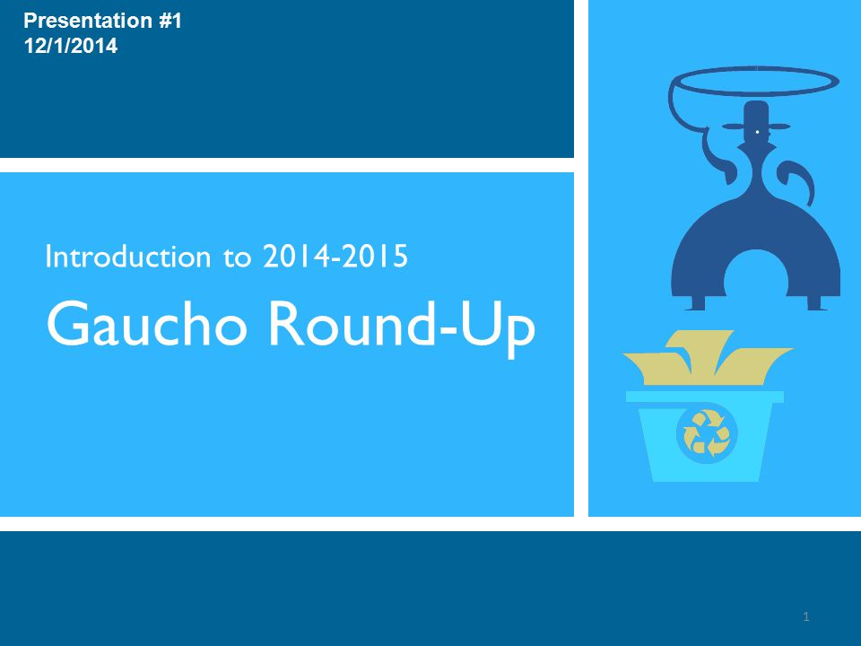 Introduction to 2014-2015 Gaucho Round-Up 1 Presentation #1 12/1/2014