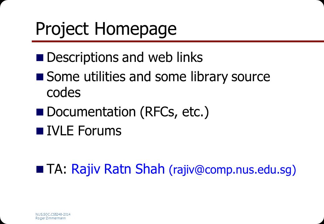 NUS.SOC.CS5248-2014 Roger Zimmermann Project Homepage Descriptions and web links Some utilities and some library source codes Documentation (RFCs, etc
