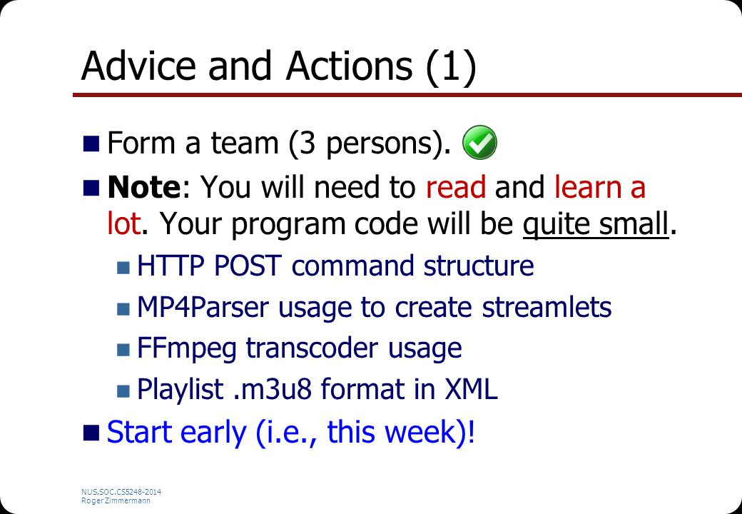 NUS.SOC.CS5248-2014 Roger Zimmermann Advice and Actions (1) Form a team (3 persons). Note: You will need to read and learn a lot. Your program code wi