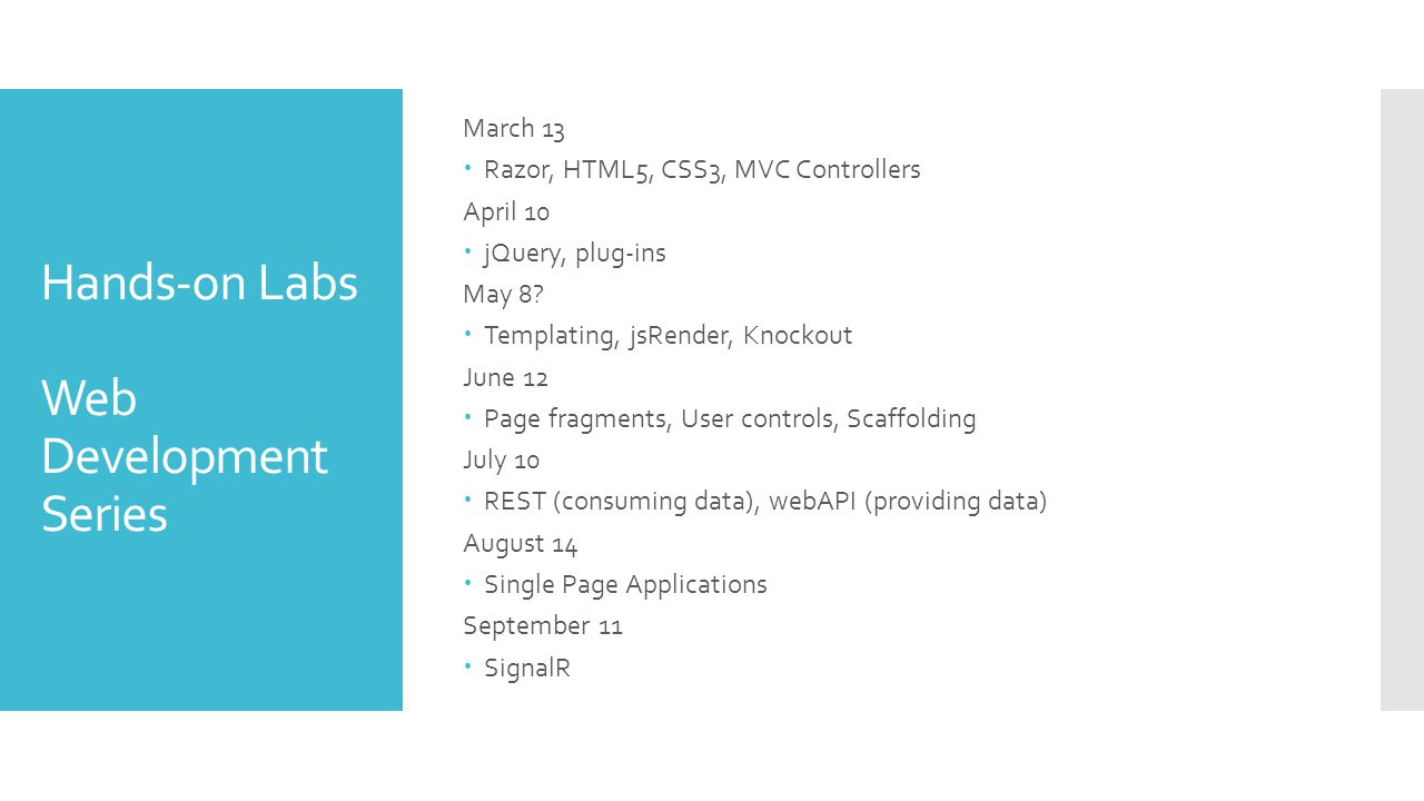 Hands-on Labs Web Development Series March 13  Razor, HTML5, CSS3, MVC Controllers April 10  jQuery, plug-ins May 8.