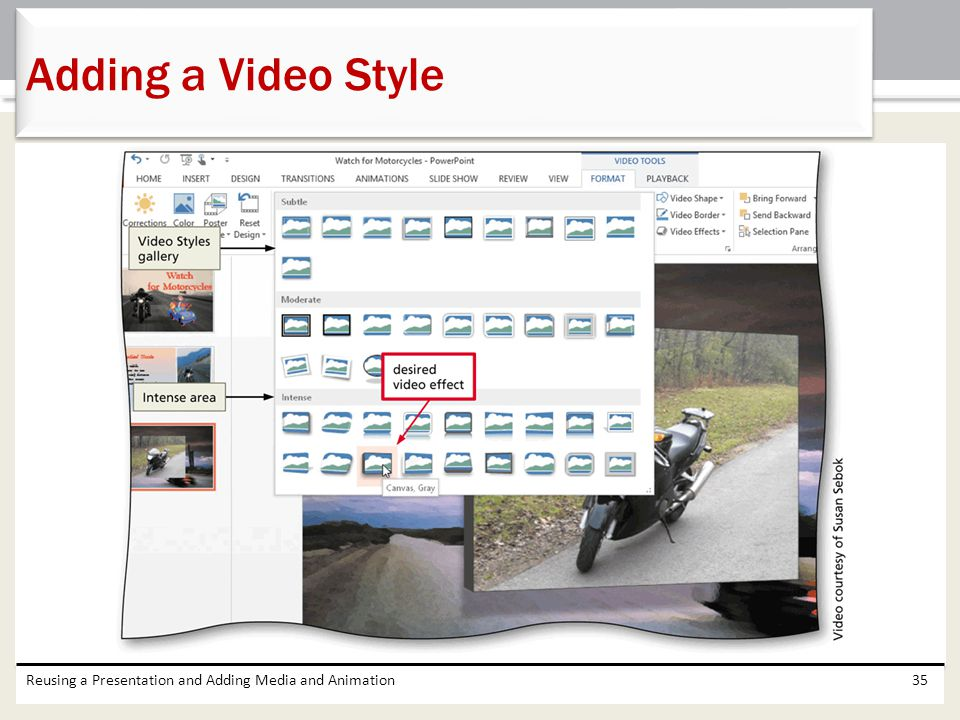 Reusing a Presentation and Adding Media and Animation35 Adding a Video Style