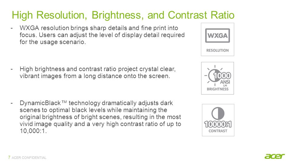 ACER CONFIDENTIAL Reliable Display 8 ACER CONFIDENTIAL -30,000 hrs LED lamp life maintains consistent display performance.