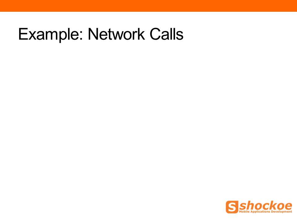 Example: Network Calls