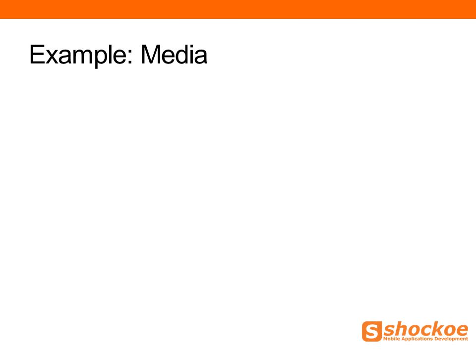Example: Media
