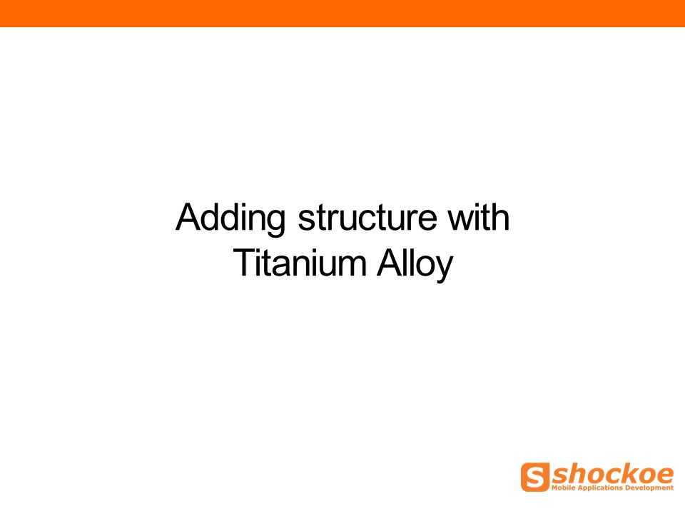 Adding structure with Titanium Alloy
