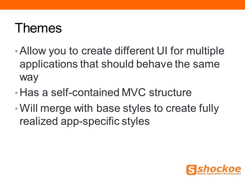 Themes Allow you to create different UI for multiple applications that should behave the same way Has a self-contained MVC structure Will merge with b