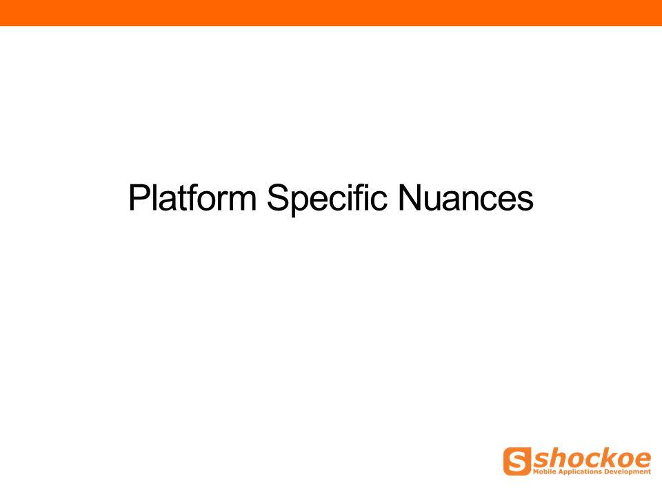 Platform Specific Nuances