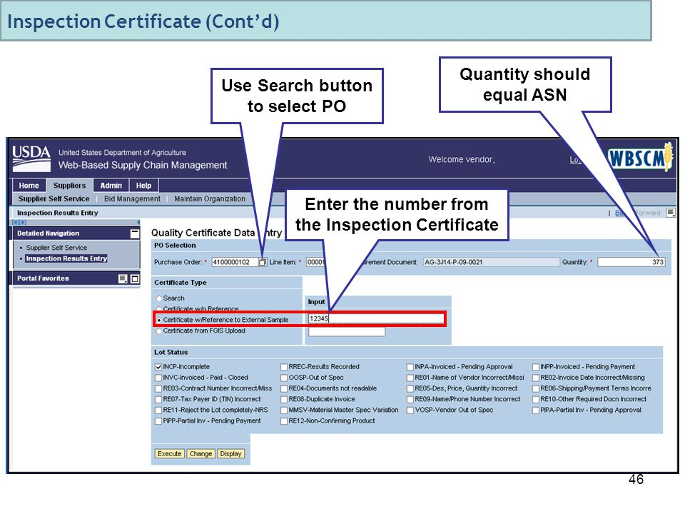 46 Use Search button to select PO Quantity should equal ASN Enter the number from the Inspection Certificate Inspection Certificate (Cont'd)