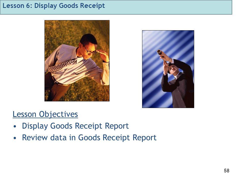 58 Lesson Objectives Display Goods Receipt Report Review data in Goods Receipt Report Lesson 6: Display Goods Receipt
