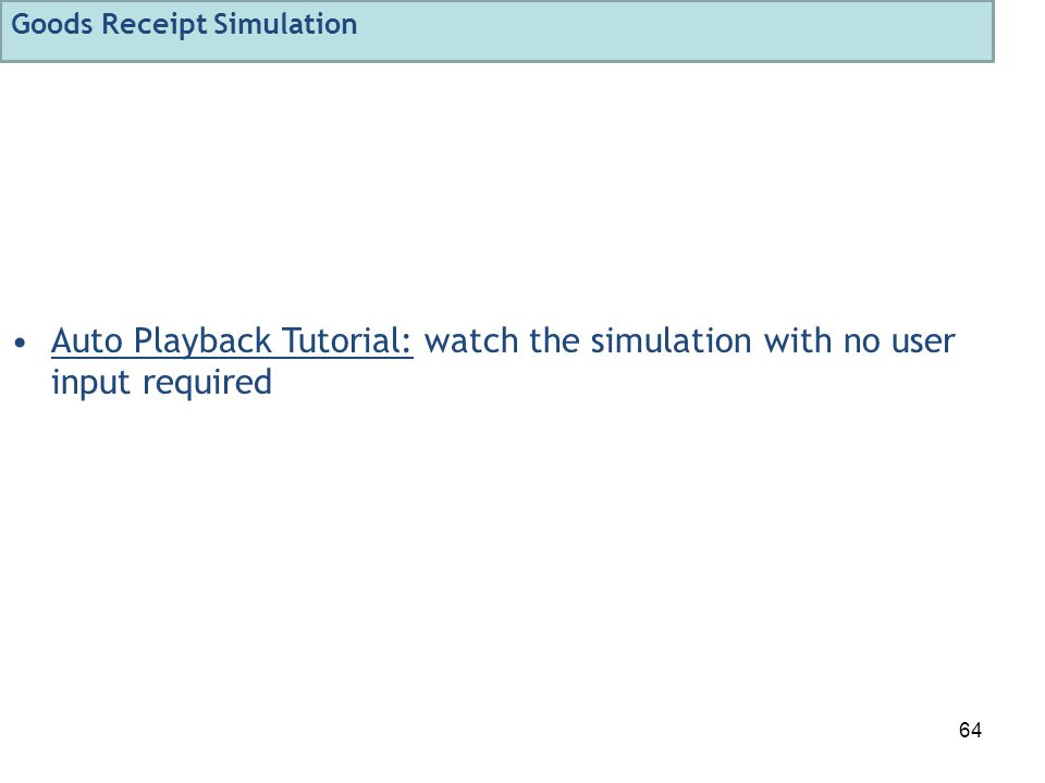 64 Auto Playback Tutorial: watch the simulation with no user input required Goods Receipt Simulation