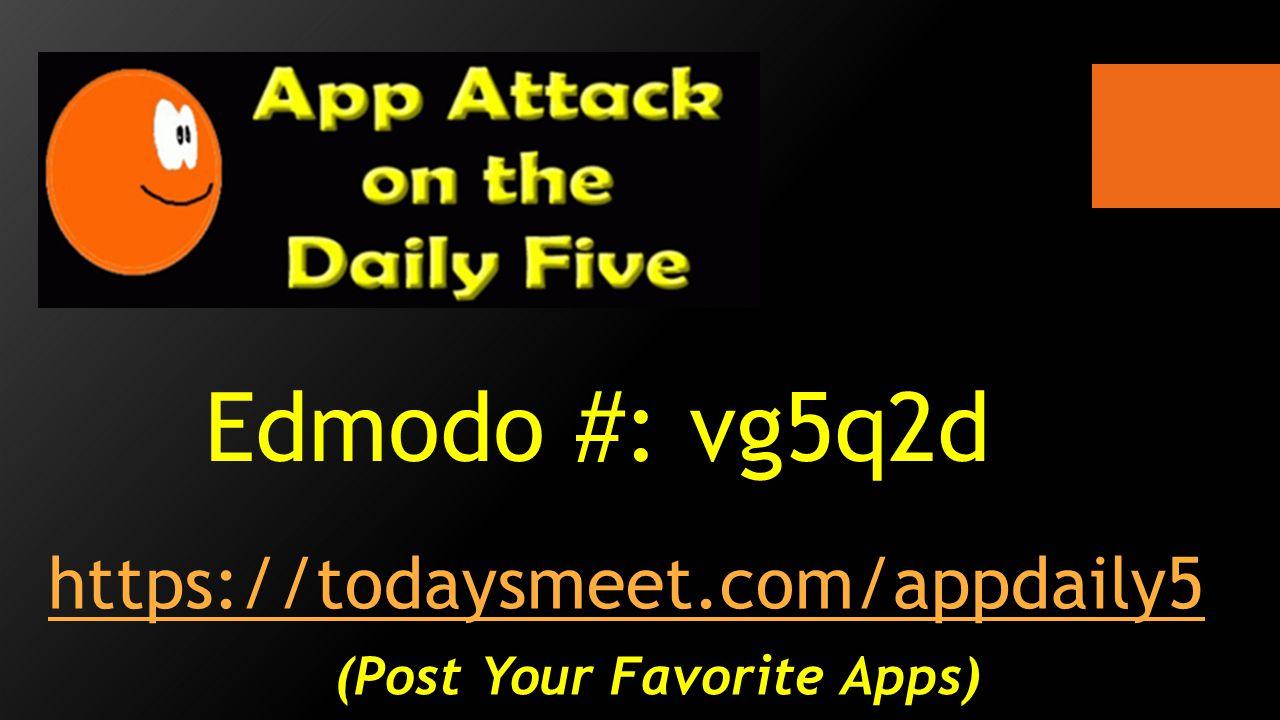 Edmodo #: vg5q2d https://todaysmeet.com/appdaily5 (Post Your Favorite Apps)
