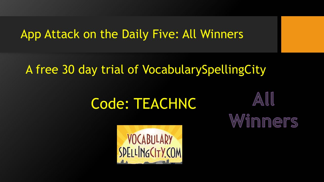 App Attack on the Daily Five: All Winners A free 30 day trial of VocabularySpellingCity Code: TEACHNC