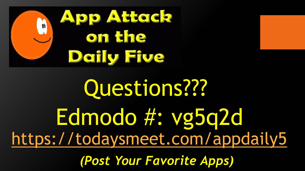 Edmodo #: vg5q2d Questions https://todaysmeet.com/appdaily5 (Post Your Favorite Apps)