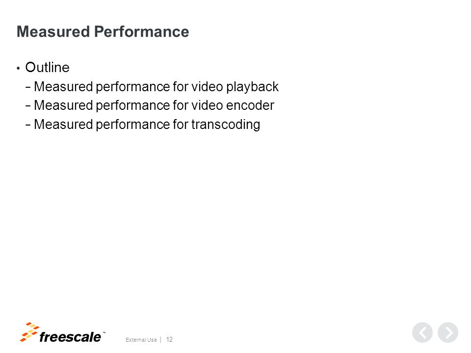 TM External Use 12 Measured Performance Outline − Measured performance for video playback − Measured performance for video encoder − Measured performance for transcoding