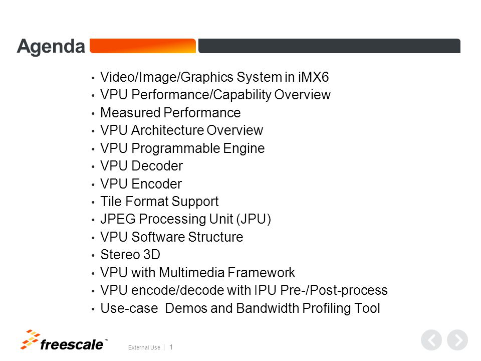 TM External Use 1 Agenda Video/Image/Graphics System in iMX6 VPU Performance/Capability Overview Measured Performance VPU Architecture Overview VPU Pr