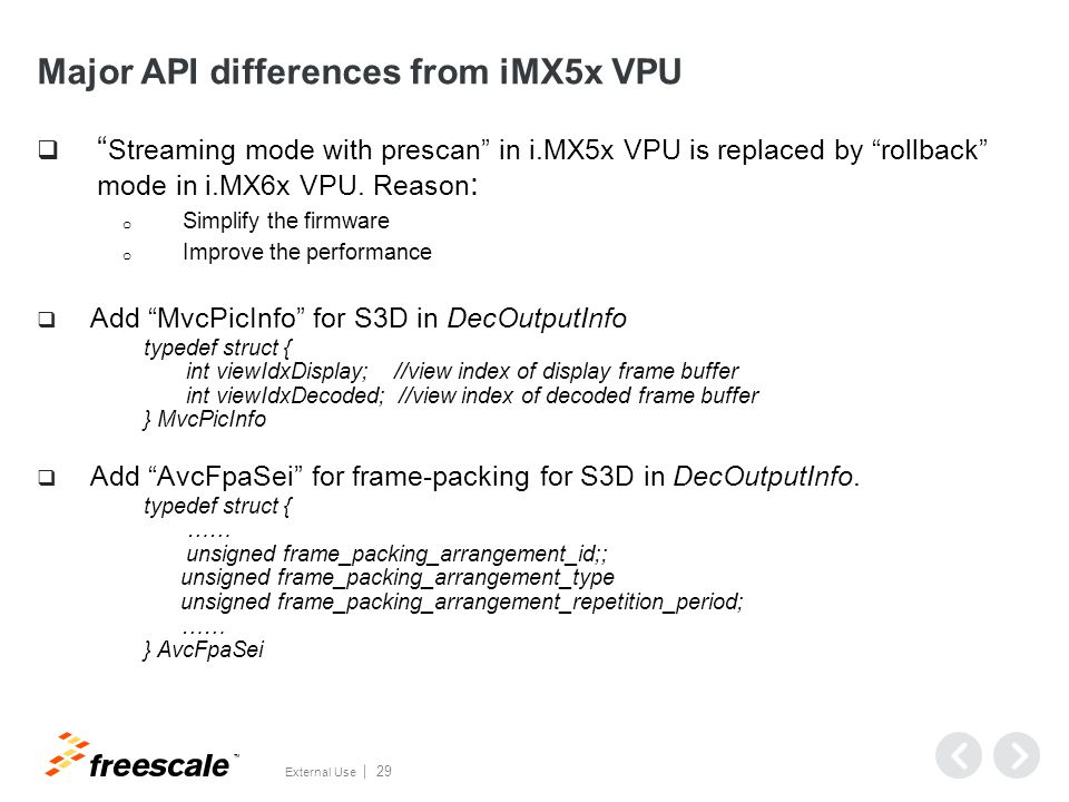 "TM External Use 29 Major API differences from iMX5x VPU  "" Streaming mode with prescan"" in i.MX5x VPU is replaced by ""rollback"" mode in i.MX6x VPU. R"