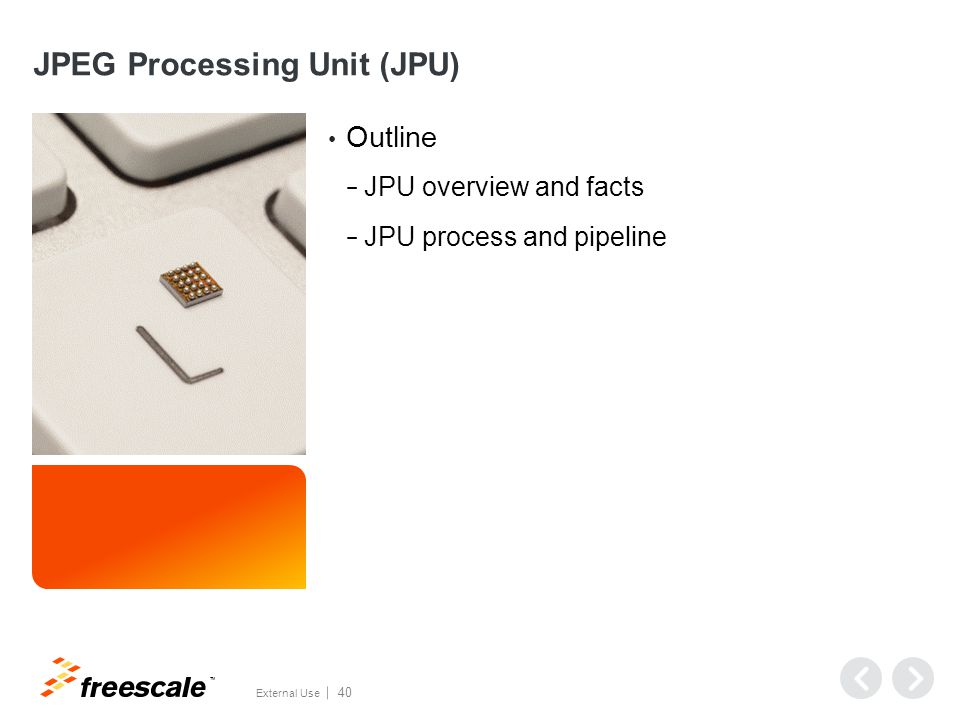 TM External Use 40 JPEG Processing Unit (JPU) Outline − JPU overview and facts − JPU process and pipeline