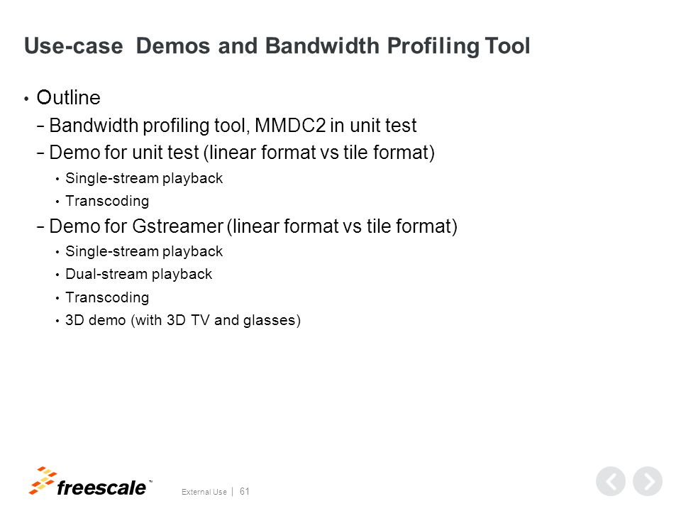 TM External Use 61 Use-case Demos and Bandwidth Profiling Tool Outline − Bandwidth profiling tool, MMDC2 in unit test − Demo for unit test (linear for