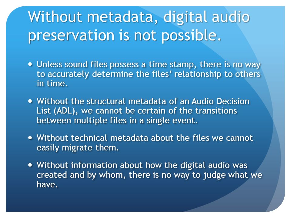 Without metadata, digital audio preservation is not possible.
