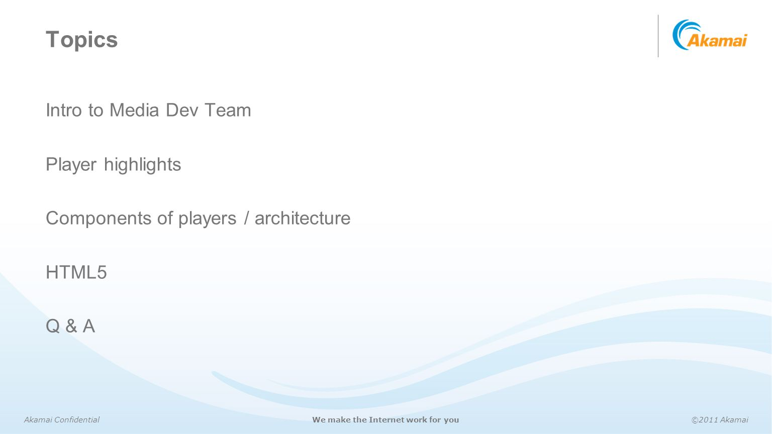 Akamai Confidential©2011 AkamaiWe make the Internet work for you Topics Intro to Media Dev Team Player highlights Components of players / architecture
