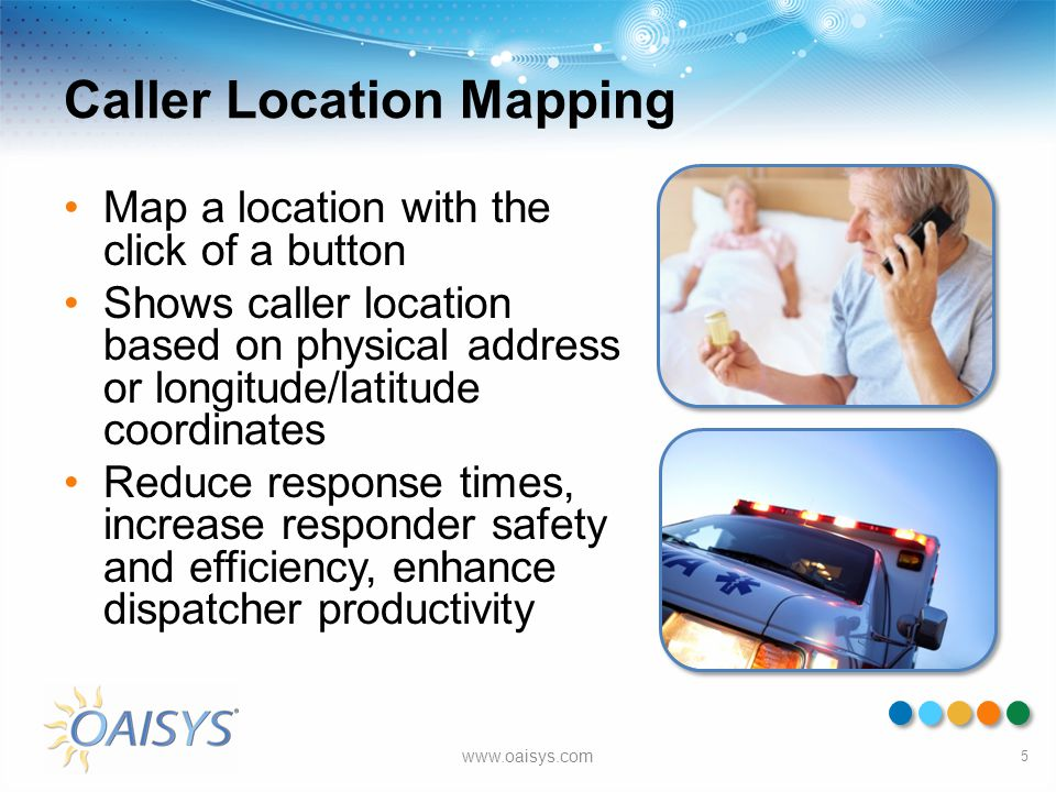 Caller Location Mapping Map a location with the click of a button Shows caller location based on physical address or longitude/latitude coordinates Re