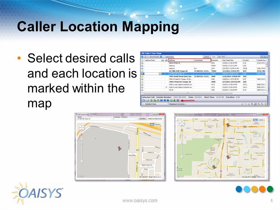 Caller Location Mapping Select desired calls and each location is marked within the map 6 www.oaisys.com
