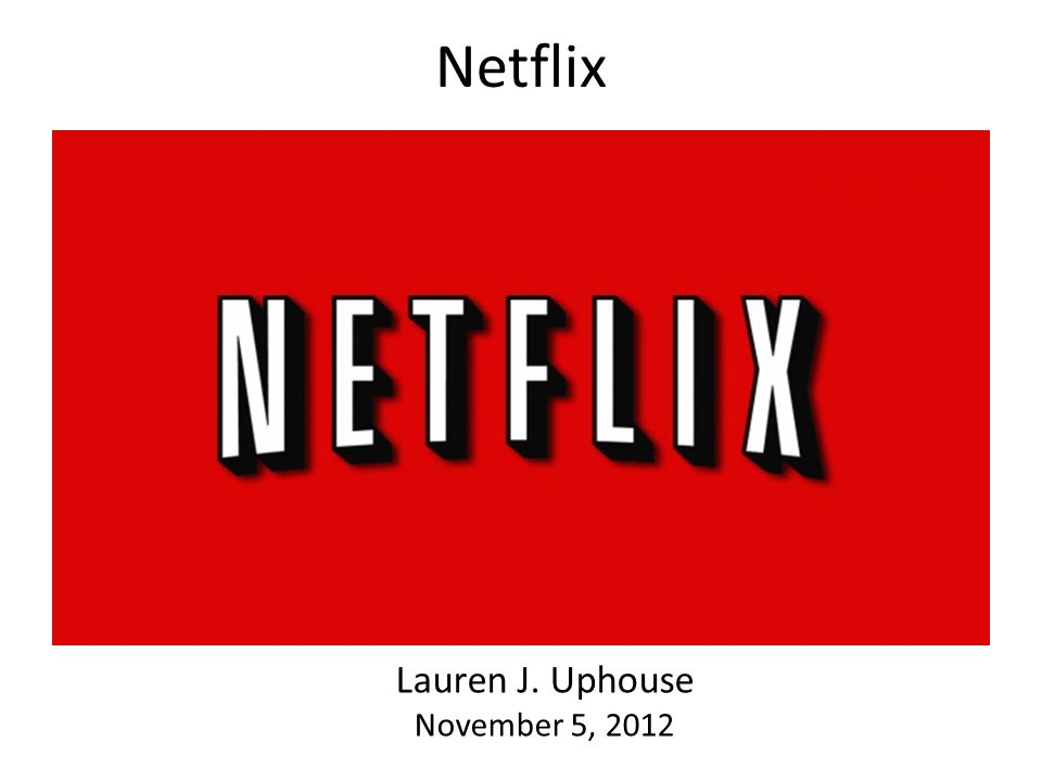 Netflix Lauren J. Uphouse November 5, 2012