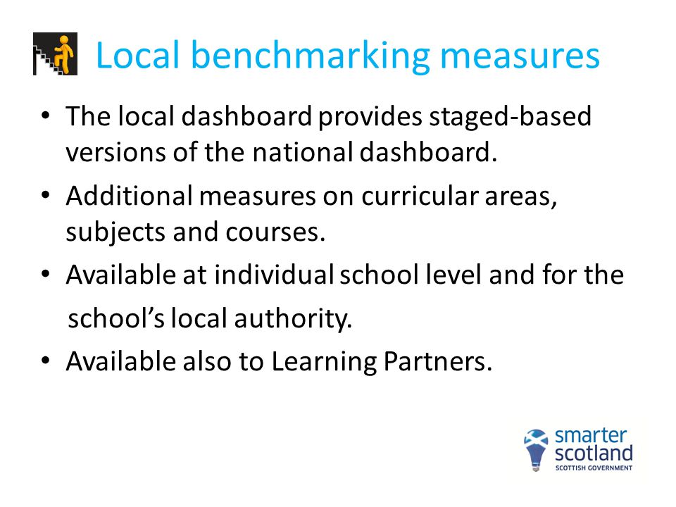 Local benchmarking measures The local dashboard provides staged-based versions of the national dashboard. Additional measures on curricular areas, sub