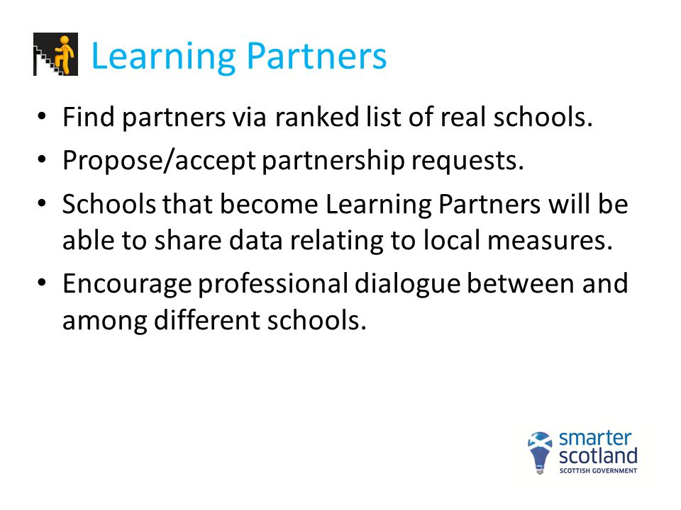Learning Partners Find partners via ranked list of real schools. Propose/accept partnership requests. Schools that become Learning Partners will be ab
