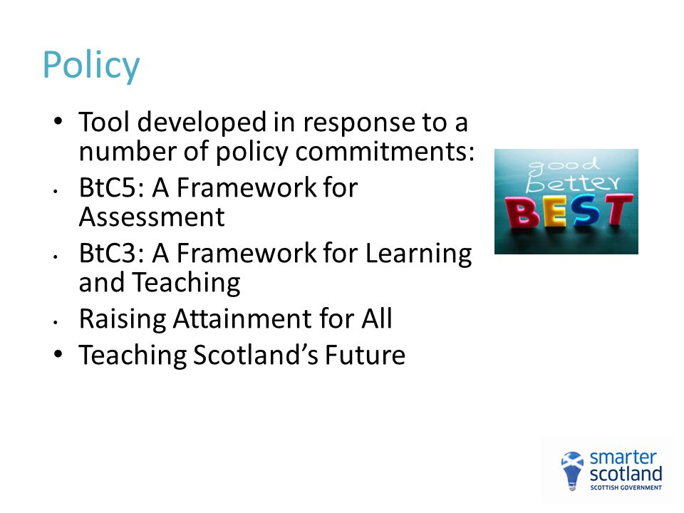 Policy Tool developed in response to a number of policy commitments: BtC5: A Framework for Assessment BtC3: A Framework for Learning and Teaching Rais