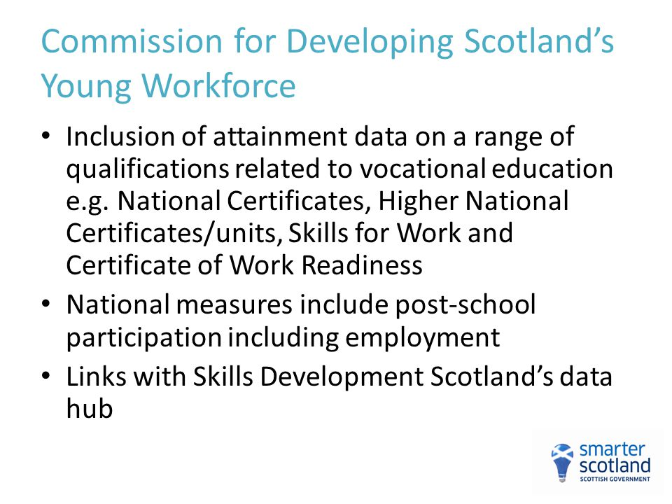 Commission for Developing Scotland's Young Workforce Inclusion of attainment data on a range of qualifications related to vocational education e.g. Na