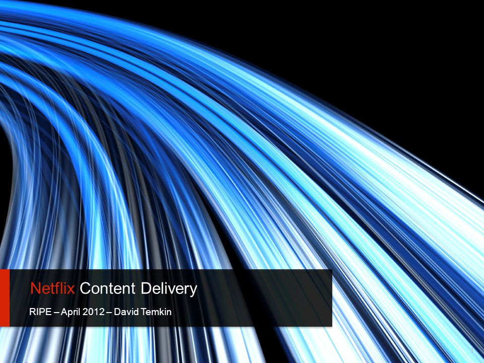 Netflix Content Delivery RIPE – April 2012 – David Temkin 1
