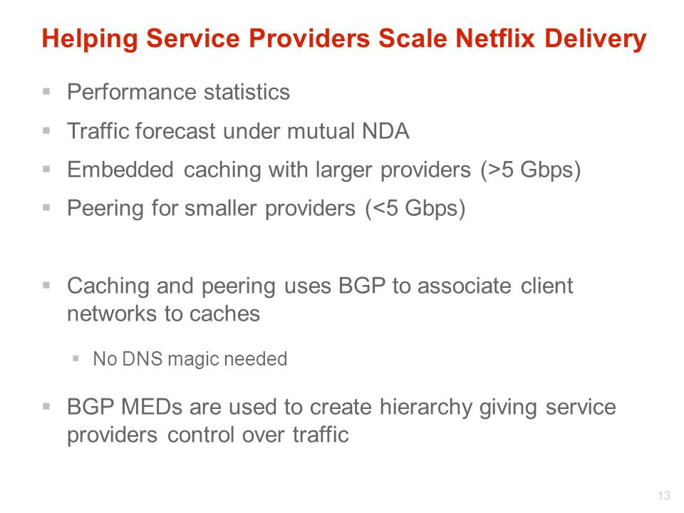 Helping Service Providers Scale Netflix Delivery  Performance statistics  Traffic forecast under mutual NDA  Embedded caching with larger providers