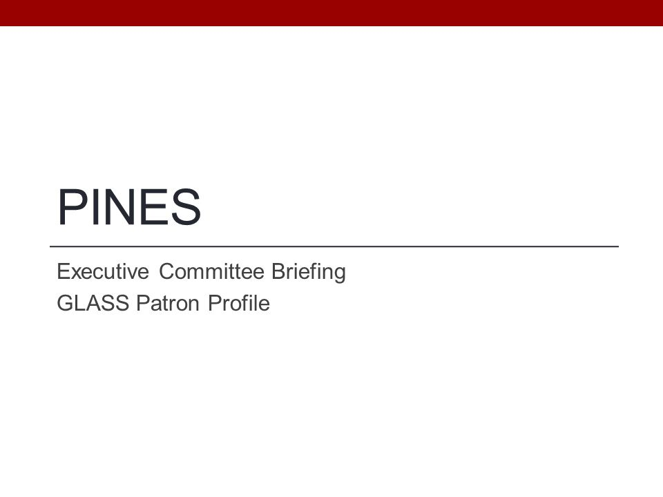 PINES Executive Committee Briefing GLASS Patron Profile