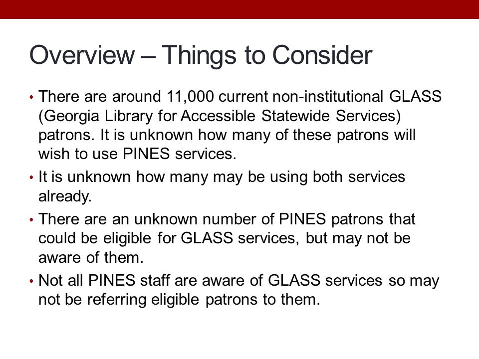 Overview – Things to Consider There are around 11,000 current non-institutional GLASS (Georgia Library for Accessible Statewide Services) patrons.