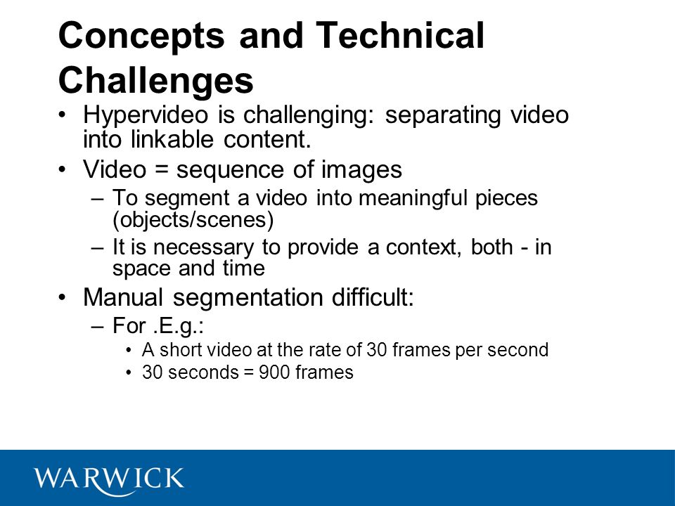 Concepts and Technical Challenges Hypervideo is challenging: separating video into linkable content.