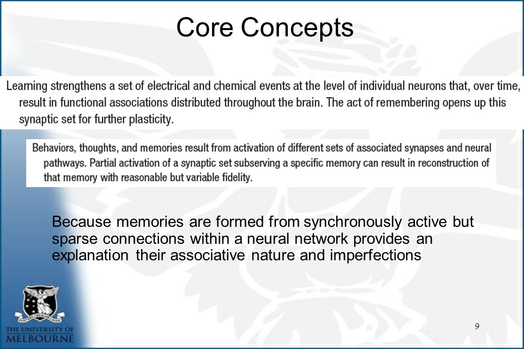 9 Because memories are formed from synchronously active but sparse connections within a neural network provides an explanation their associative nature and imperfections