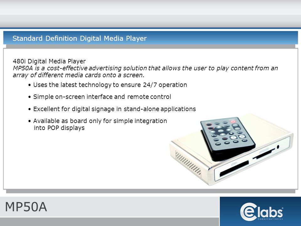 MP50A Standard Definition Digital Media Player 480i Digital Media Player MP50A is a cost-effective advertising solution that allows the user to play content from an array of different media cards onto a screen.