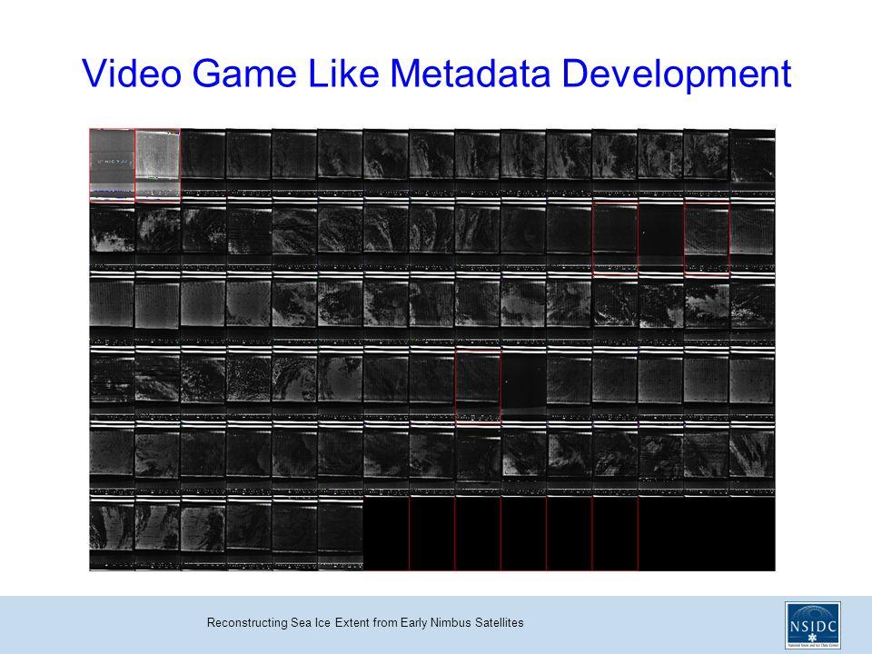 Reconstructing Sea Ice Extent from Early Nimbus Satellites Video Game Like Metadata Development