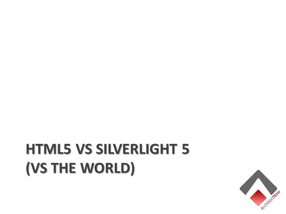 HTML5 VS SILVERLIGHT 5 (VS THE WORLD)