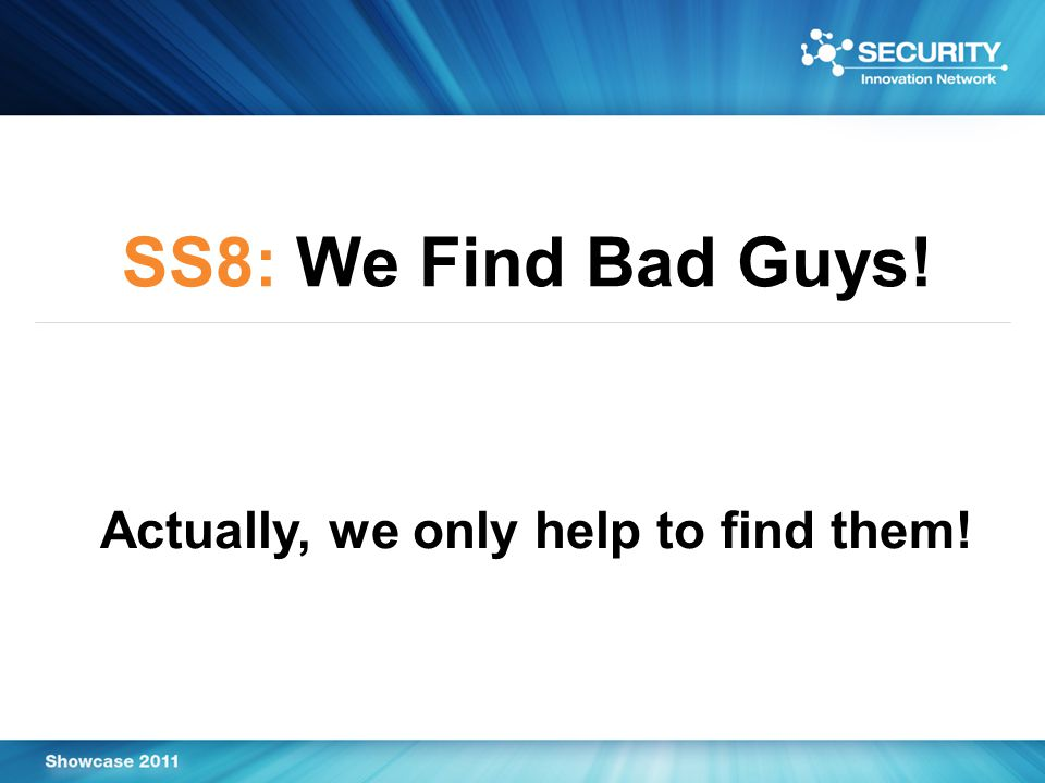 SS8: We Find Bad Guys! Actually, we only help to find them!